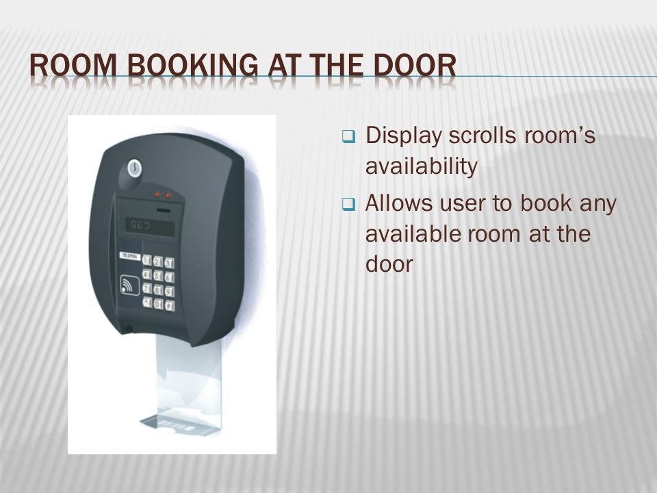  Display scrolls room's availability  Allows user to book any available room at the door