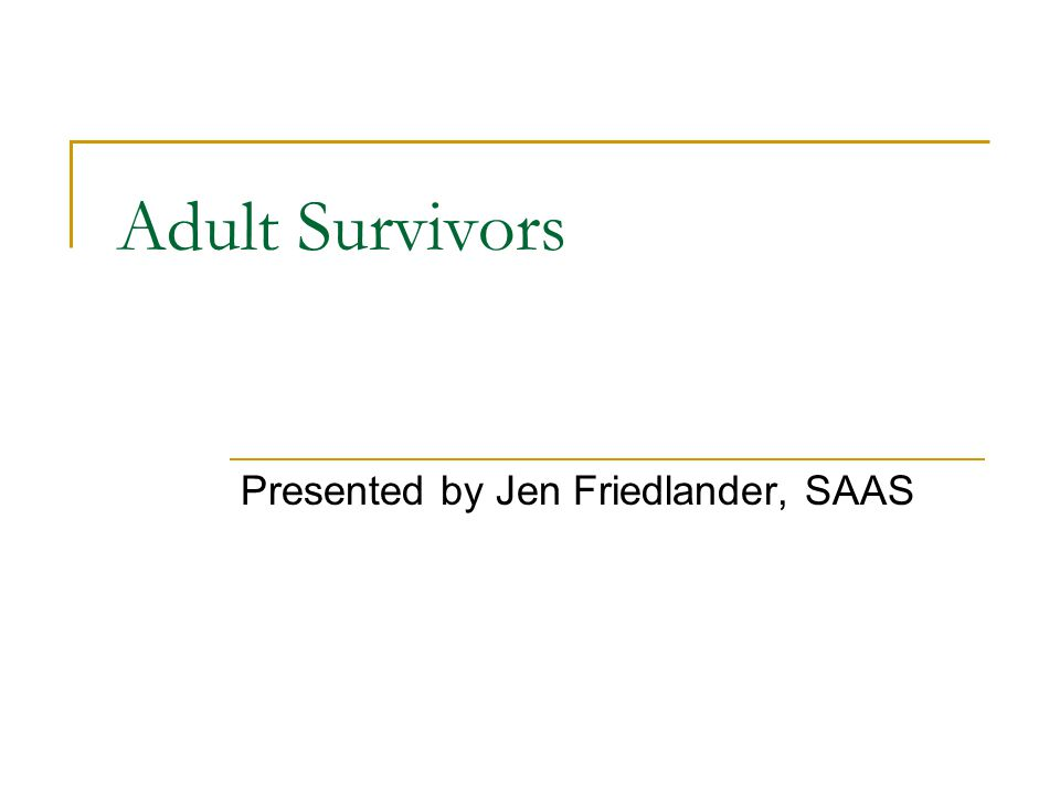 Adult Survivors Presented by Jen Friedlander, SAAS