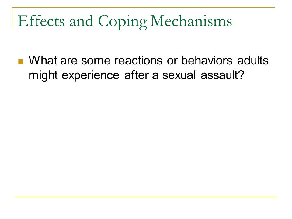 Effects and Coping Mechanisms What are some reactions or behaviors adults might experience after a sexual assault