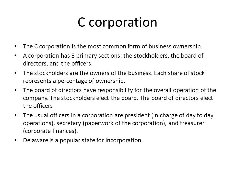 C corporation The C corporation is the most common form of business ownership.