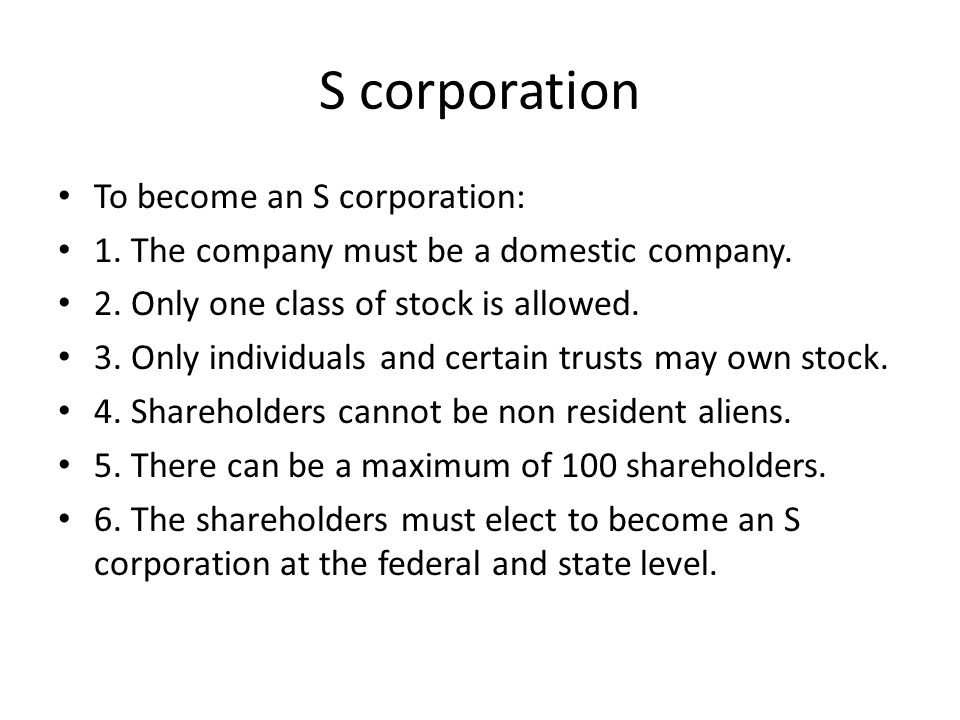 S corporation To become an S corporation: 1. The company must be a domestic company.