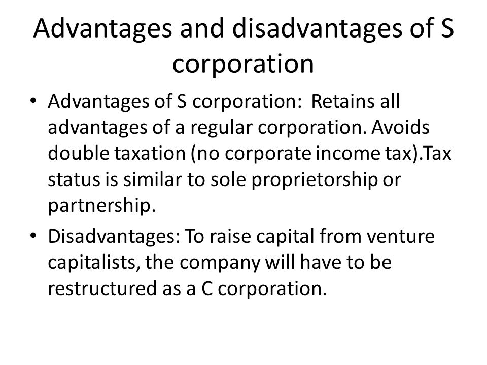 Advantages and disadvantages of S corporation Advantages of S corporation: Retains all advantages of a regular corporation.