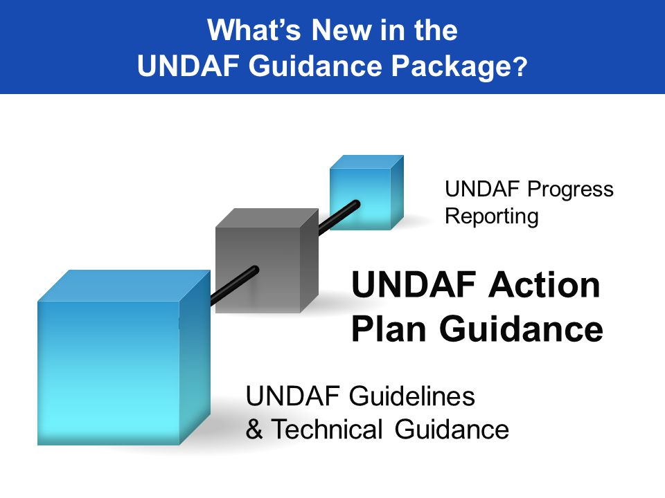 UNDAF Guidelines & Technical Guidance UNDAF Action Plan Guidance UNDAF Progress Reporting What's New in the UNDAF Guidance Package