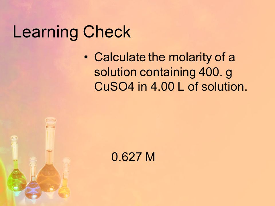 Learning Check Calculate the molarity of a solution containing 400.