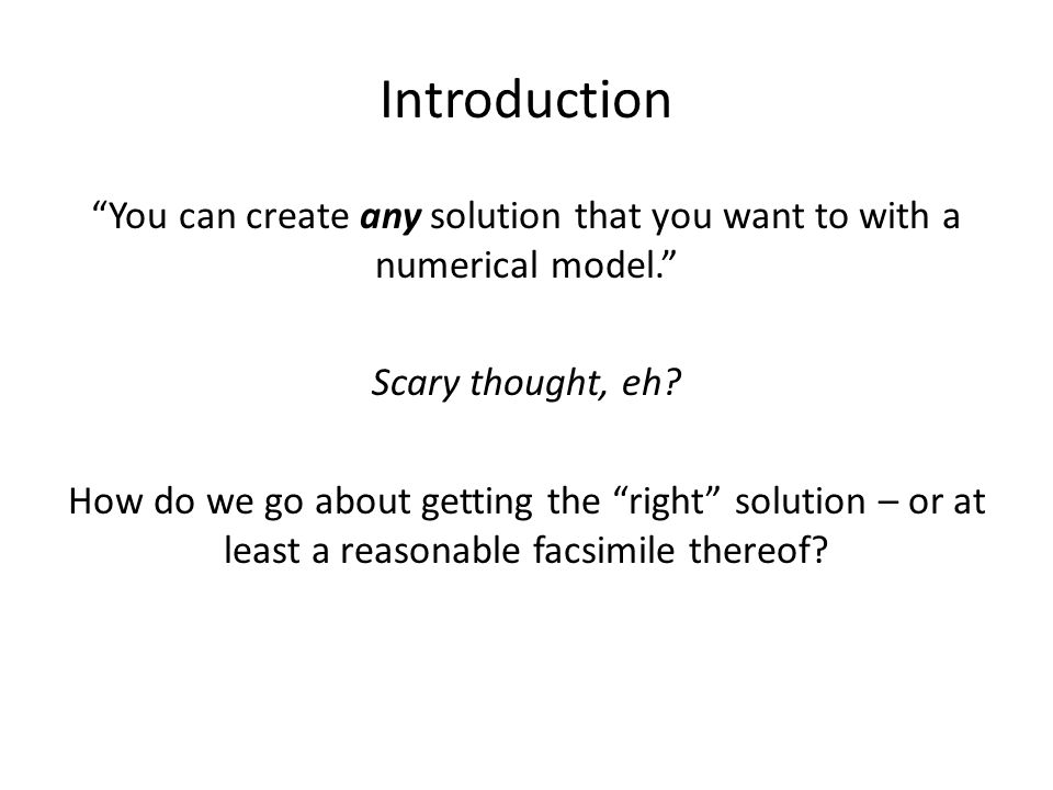 Introduction You can create any solution that you want to with a numerical model. Scary thought, eh.