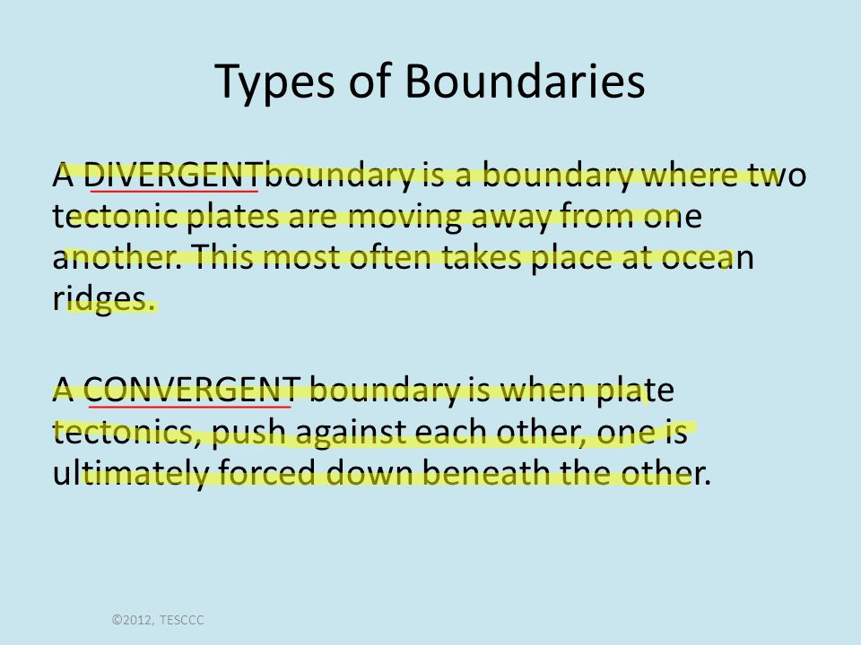 Types of Boundaries A DIVERGENTboundary is a boundary where two tectonic plates are moving away from one another.