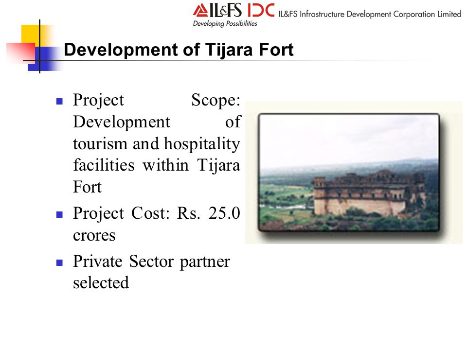 Development of Tijara Fort Project Scope: Development of tourism and hospitality facilities within Tijara Fort Project Cost: Rs.