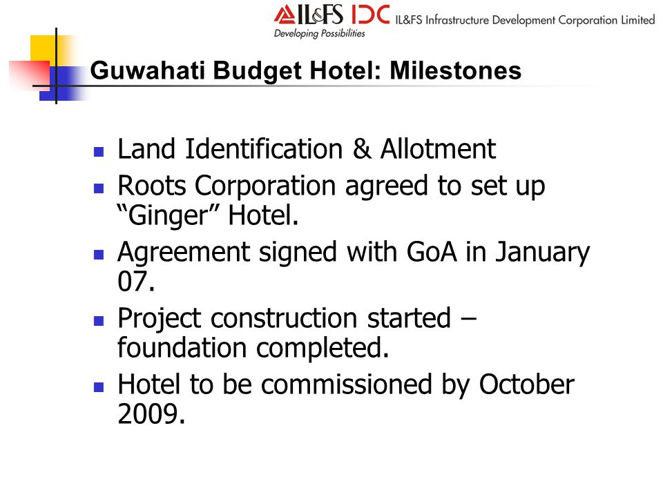 Guwahati Budget Hotel: Milestones Land Identification & Allotment Roots Corporation agreed to set up Ginger Hotel.