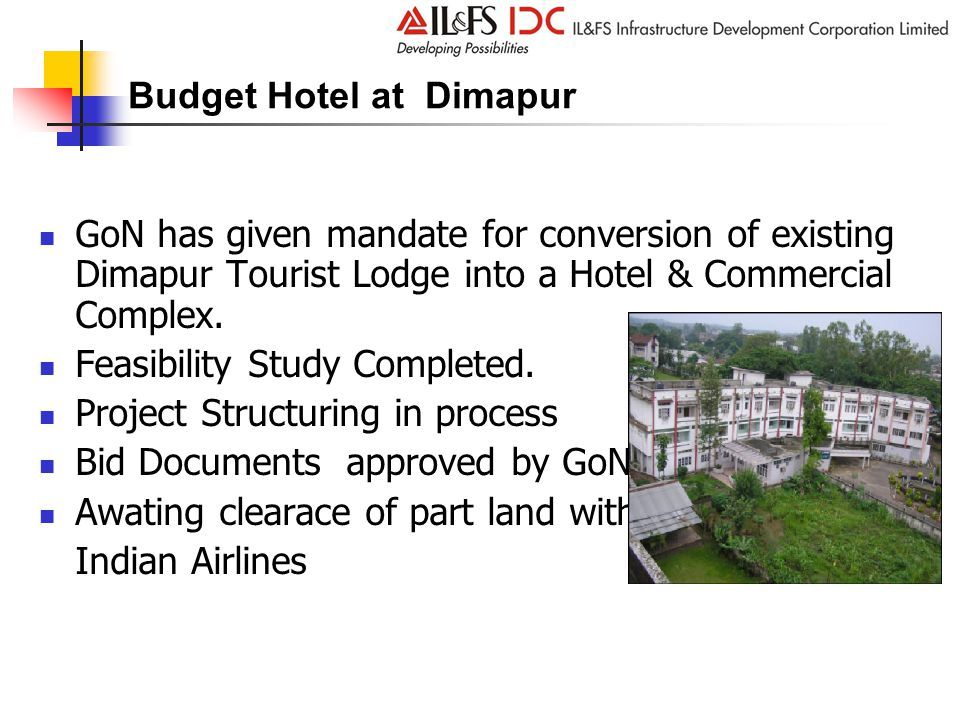 Budget Hotel at Dimapur GoN has given mandate for conversion of existing Dimapur Tourist Lodge into a Hotel & Commercial Complex.