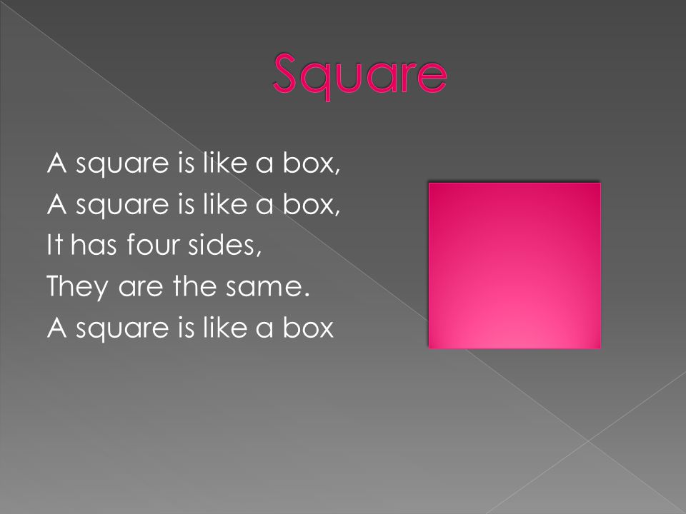 A square is like a box, It has four sides, They are the same. A square is like a box