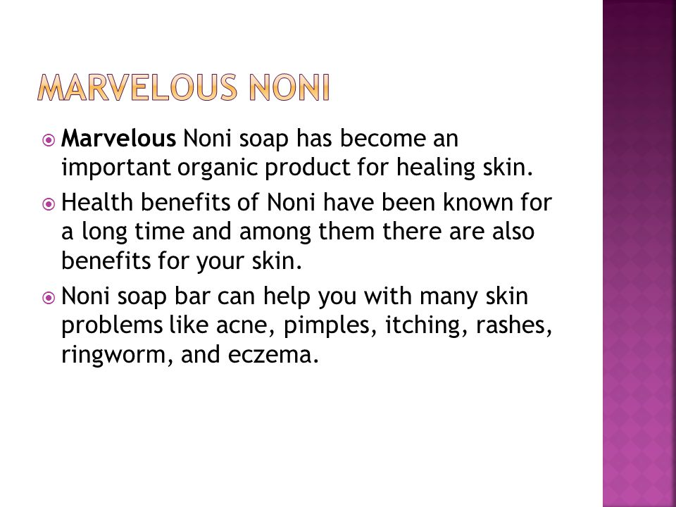  Marvelous Noni soap has become an important organic product for healing skin.