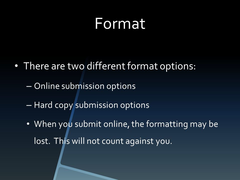 Format There are two different format options: – Online submission options – Hard copy submission options When you submit online, the formatting may be lost.