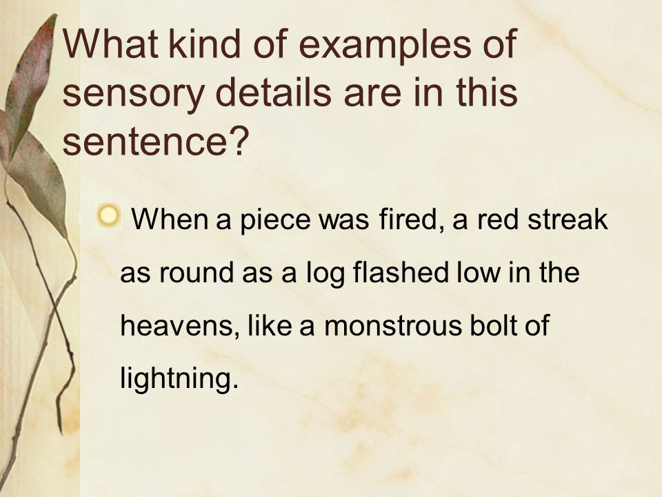 What kind of examples of sensory details are in this sentence.