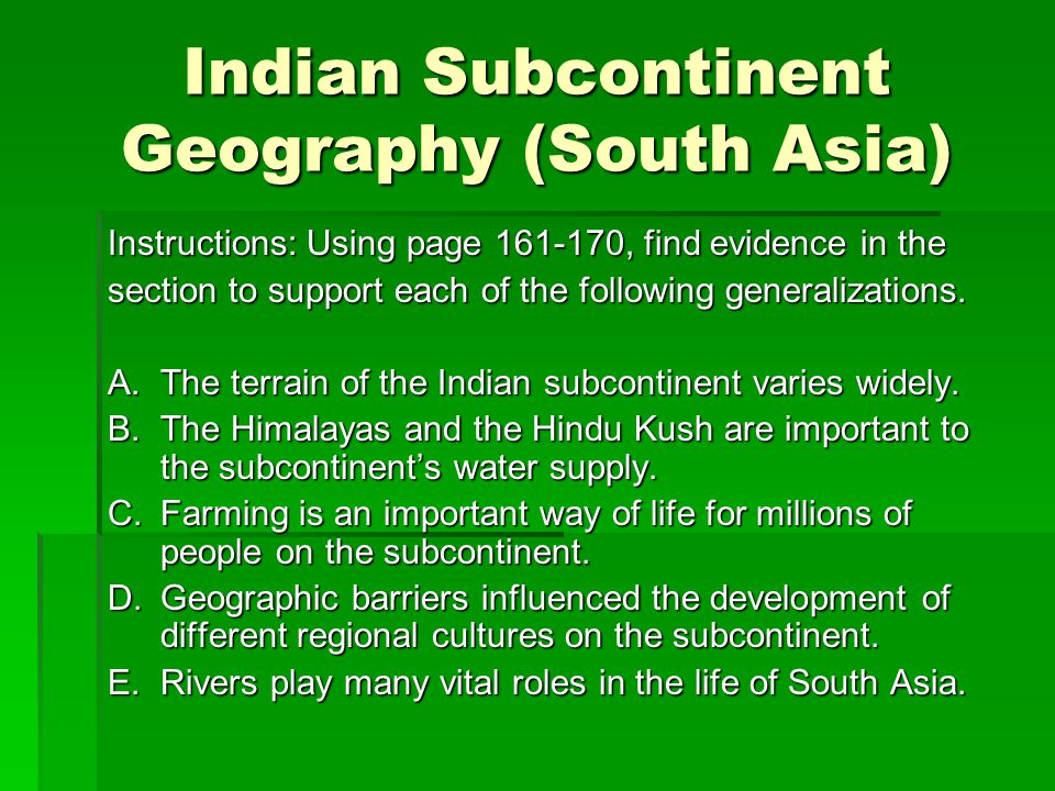Indian Subcontinent Geography (South Asia) Instructions: Using page , find evidence in the section to support each of the following generalizations.