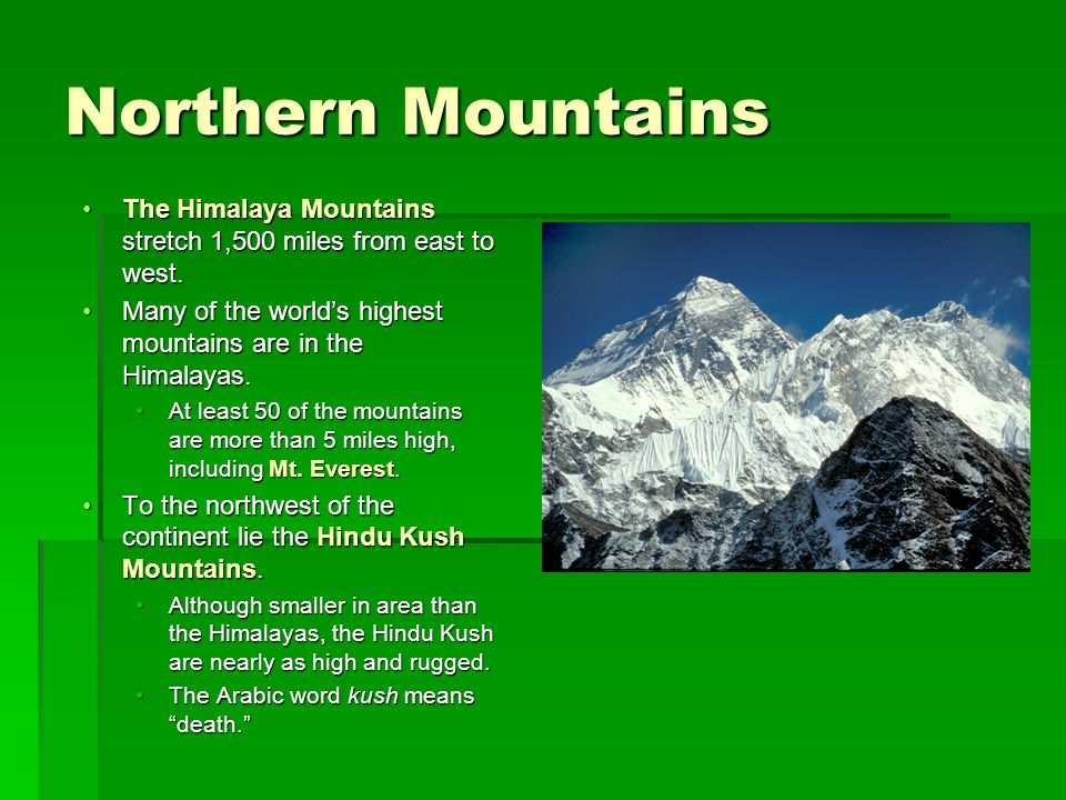 The Himalaya Mountains stretch 1,500 miles from east to west.The Himalaya Mountains stretch 1,500 miles from east to west.