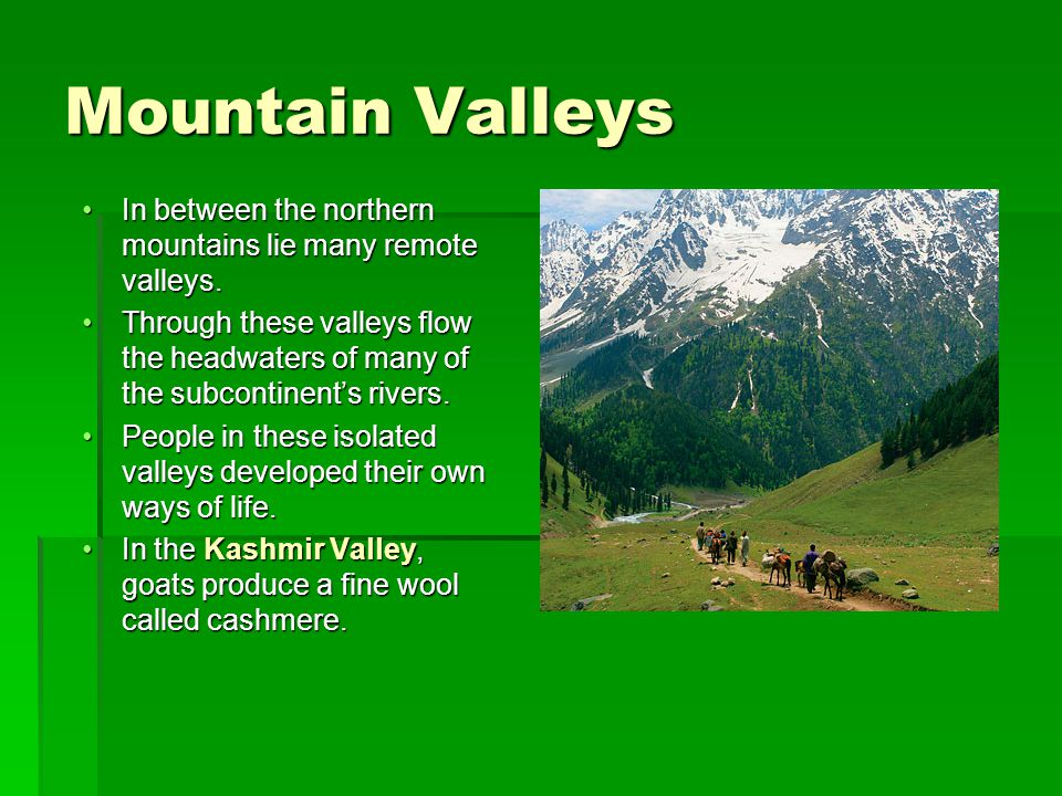 In between the northern mountains lie many remote valleys.In between the northern mountains lie many remote valleys.