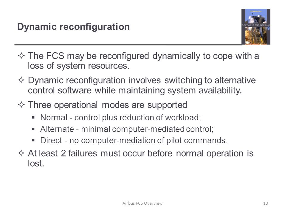 Dynamic reconfiguration  The FCS may be reconfigured dynamically to cope with a loss of system resources.