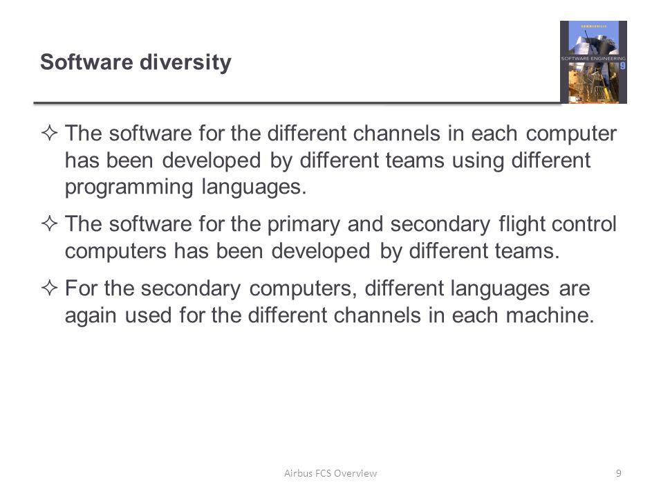 Software diversity  The software for the different channels in each computer has been developed by different teams using different programming languages.