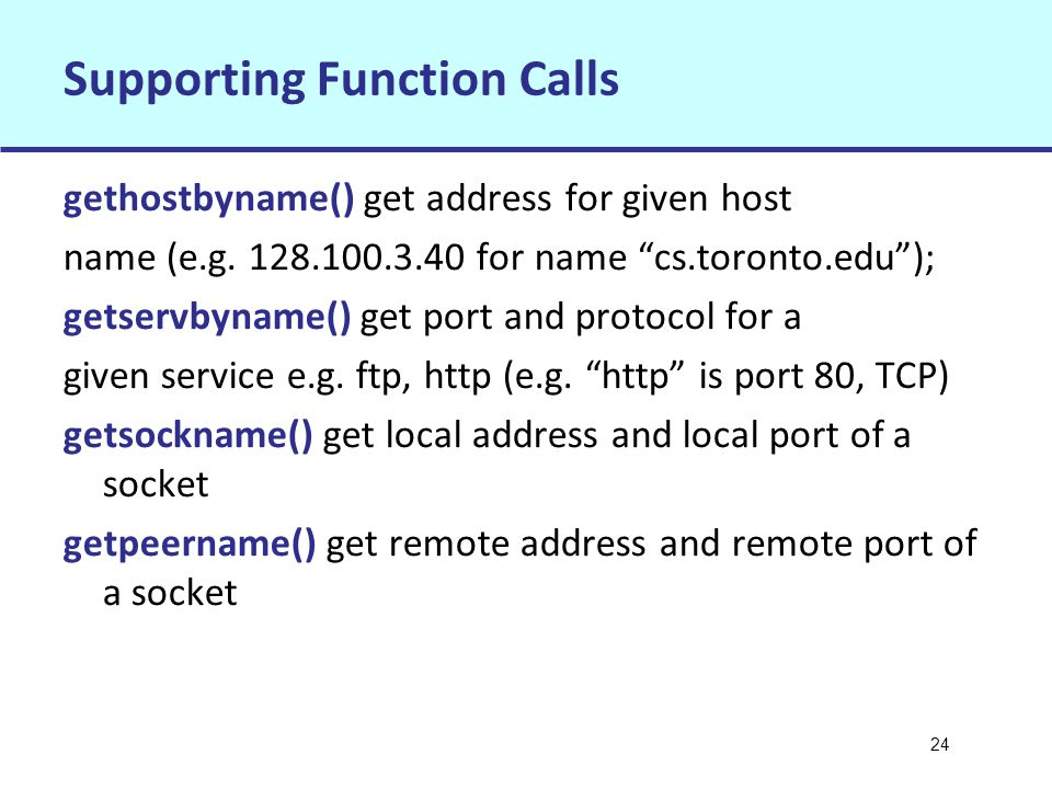 24 Supporting Function Calls gethostbyname() get address for given host name (e.g.