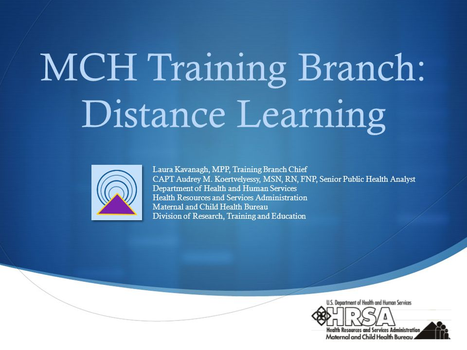  MCH Training Branch: Distance Learning Laura Kavanagh, MPP, Training Branch Chief CAPT Audrey M.