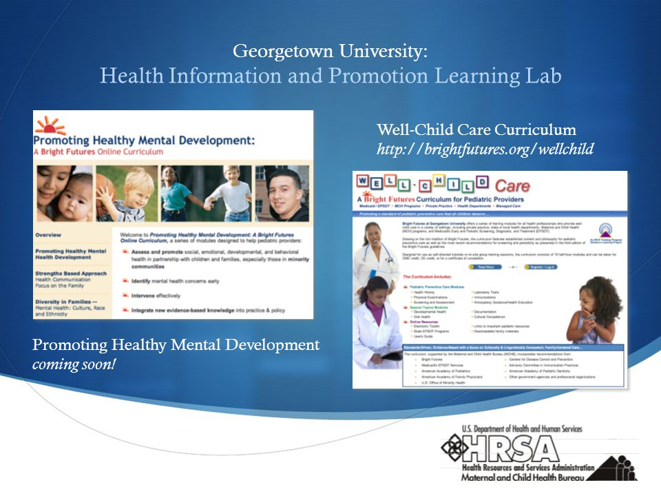  Georgetown University: Health Information and Promotion Learning Lab Well-Child Care Curriculum   Promoting Healthy Mental Development coming soon!