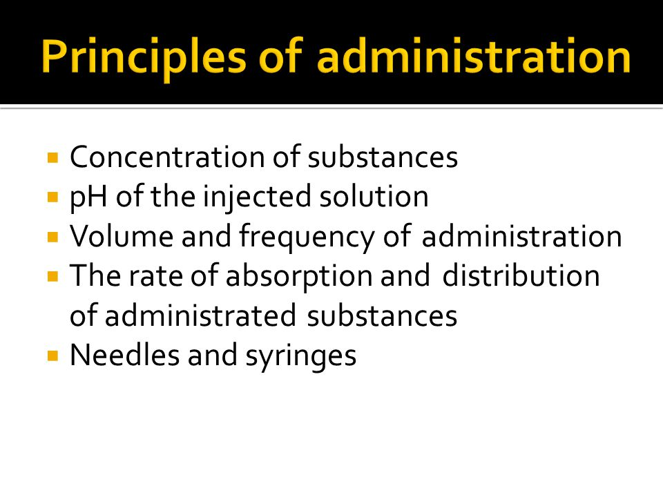  Concentration of substances  pH of the injected solution  Volume and frequency of administration  The rate of absorption and distribution of administrated substances  Needles and syringes