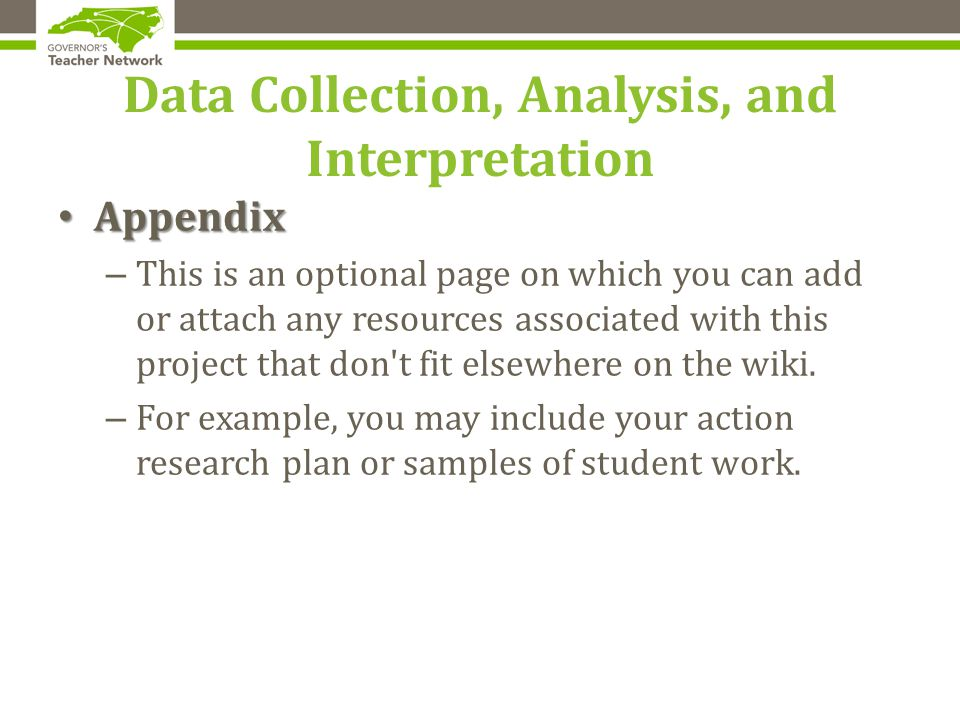Data Collection, Analysis, and Interpretation Appendix Appendix – This is an optional page on which you can add or attach any resources associated with this project that don t fit elsewhere on the wiki.