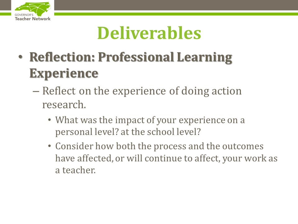Deliverables Reflection: Professional Learning Experience Reflection: Professional Learning Experience – Reflect on the experience of doing action research.