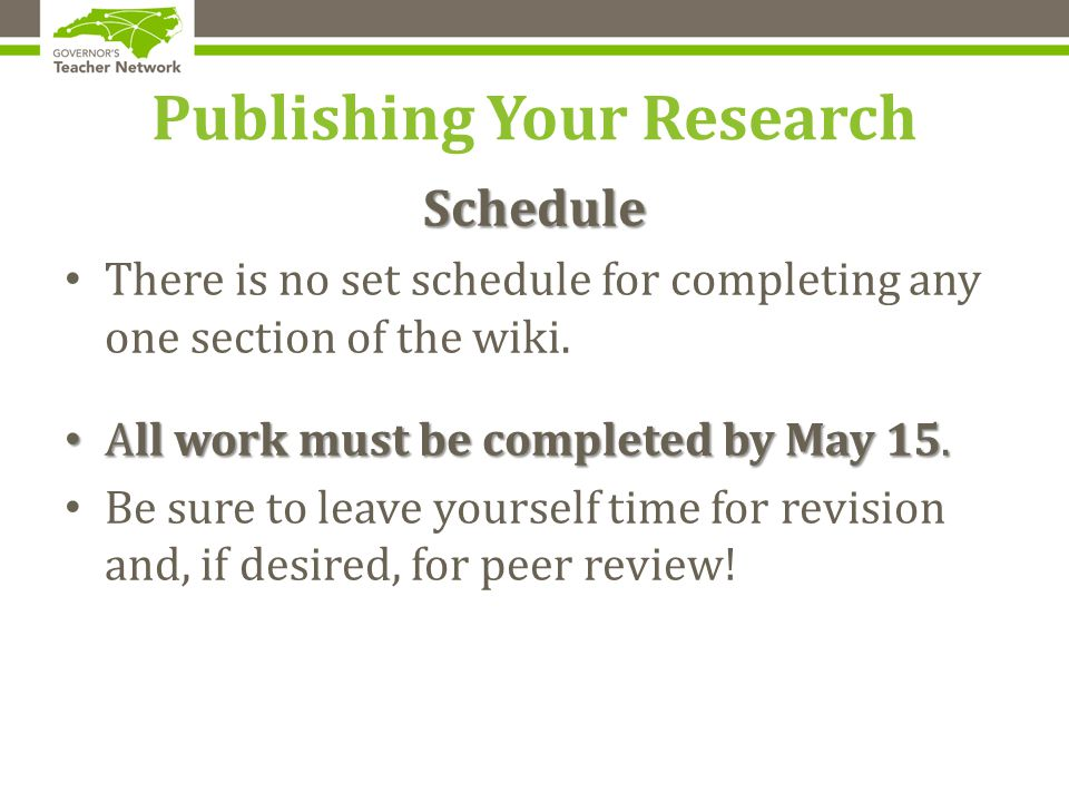 Publishing Your Research Schedule There is no set schedule for completing any one section of the wiki.