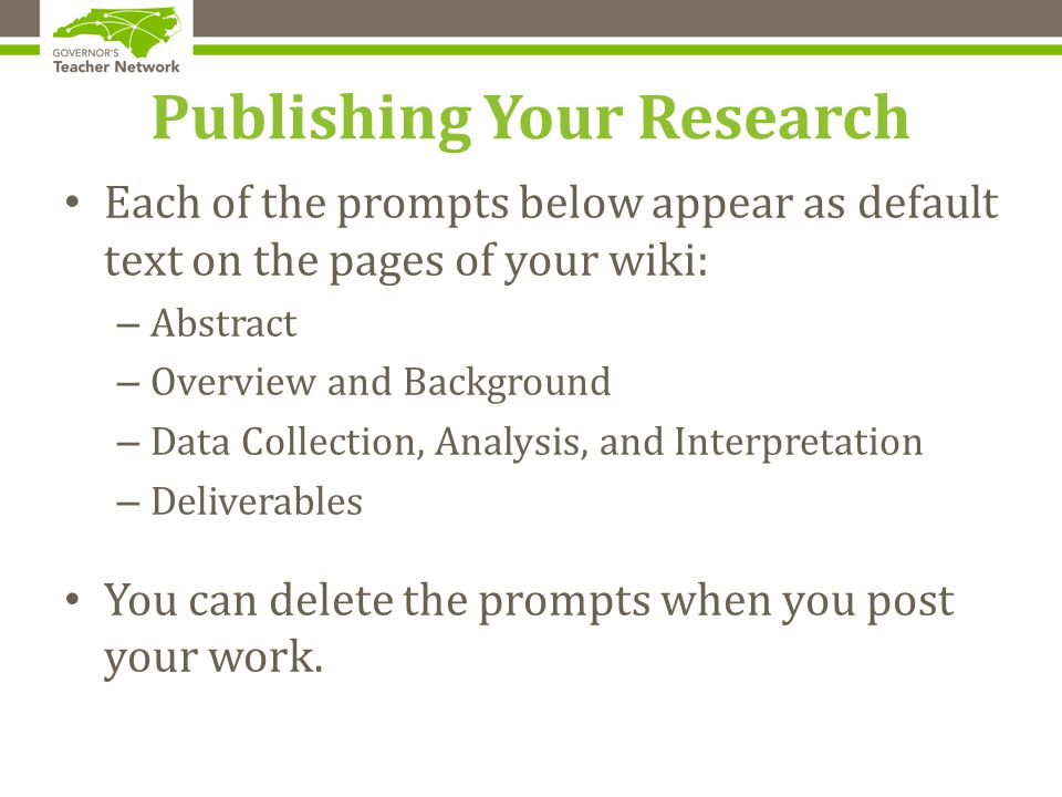 Publishing Your Research Each of the prompts below appear as default text on the pages of your wiki: – Abstract – Overview and Background – Data Collection, Analysis, and Interpretation – Deliverables You can delete the prompts when you post your work.