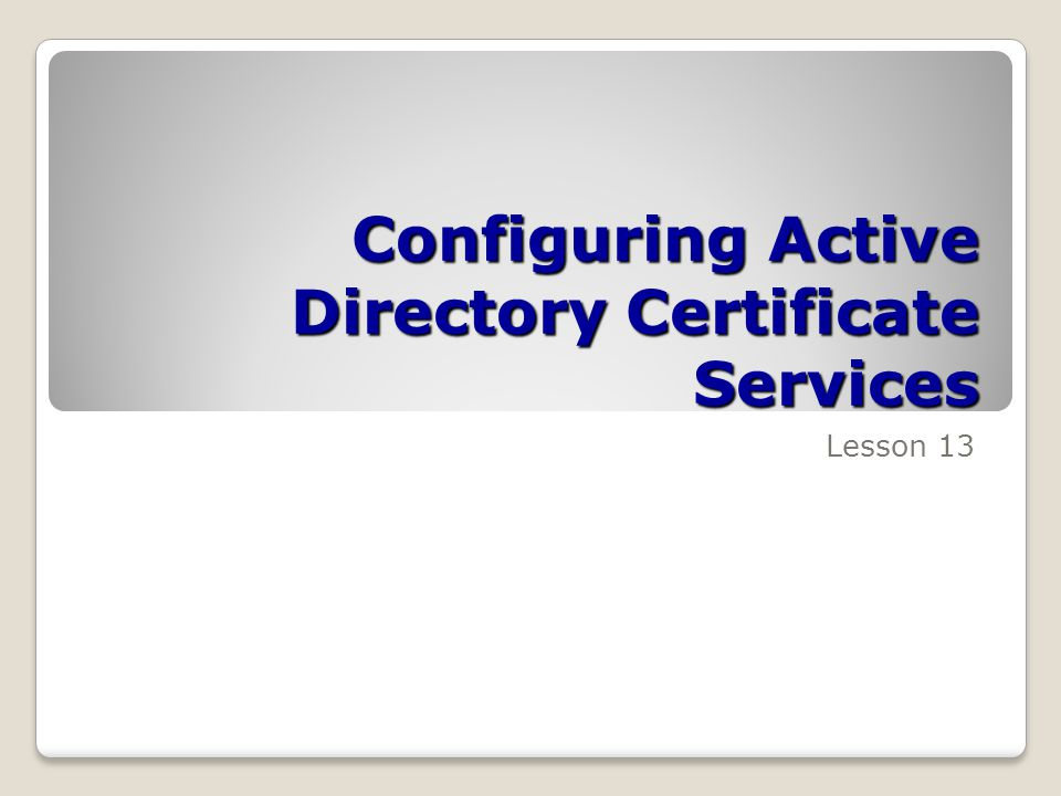 Configuring Active Directory Certificate Services Lesson 13
