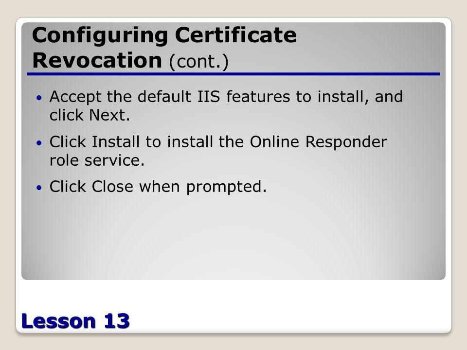 Lesson 13 Configuring Certificate Revocation (cont.) Accept the default IIS features to install, and click Next.