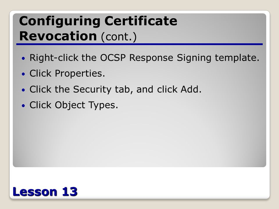 Lesson 13 Configuring Certificate Revocation (cont.) Right-click the OCSP Response Signing template.