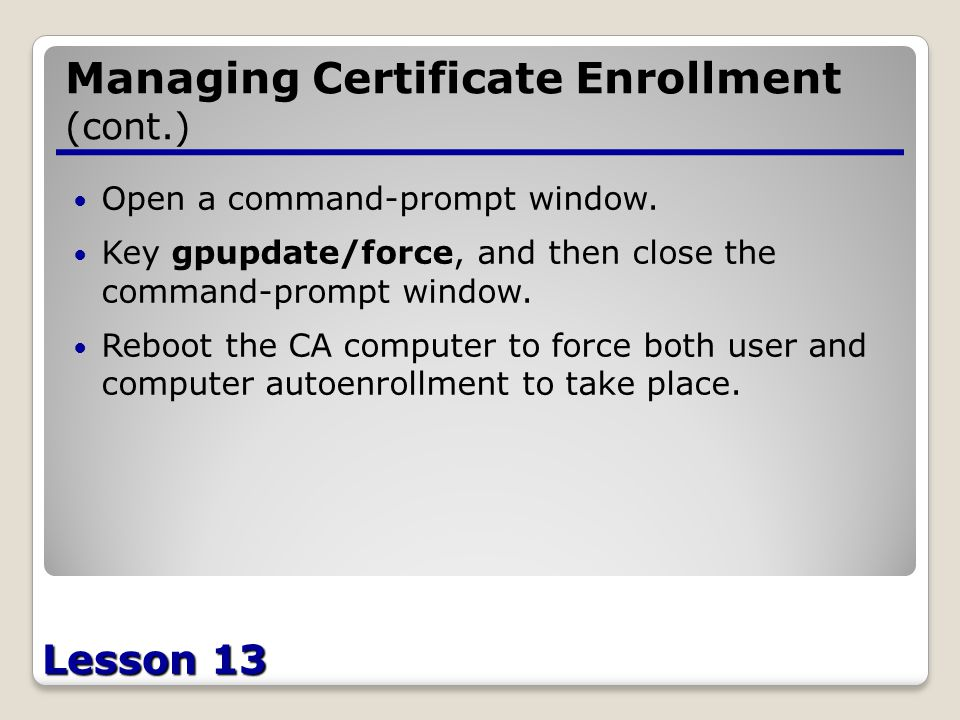 Lesson 13 Managing Certificate Enrollment (cont.) Open a command-prompt window.