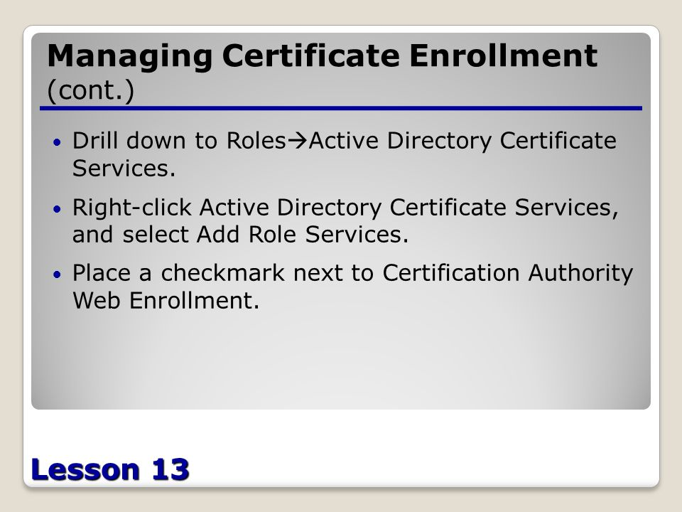 Lesson 13 Managing Certificate Enrollment (cont.) Drill down to Roles  Active Directory Certificate Services.