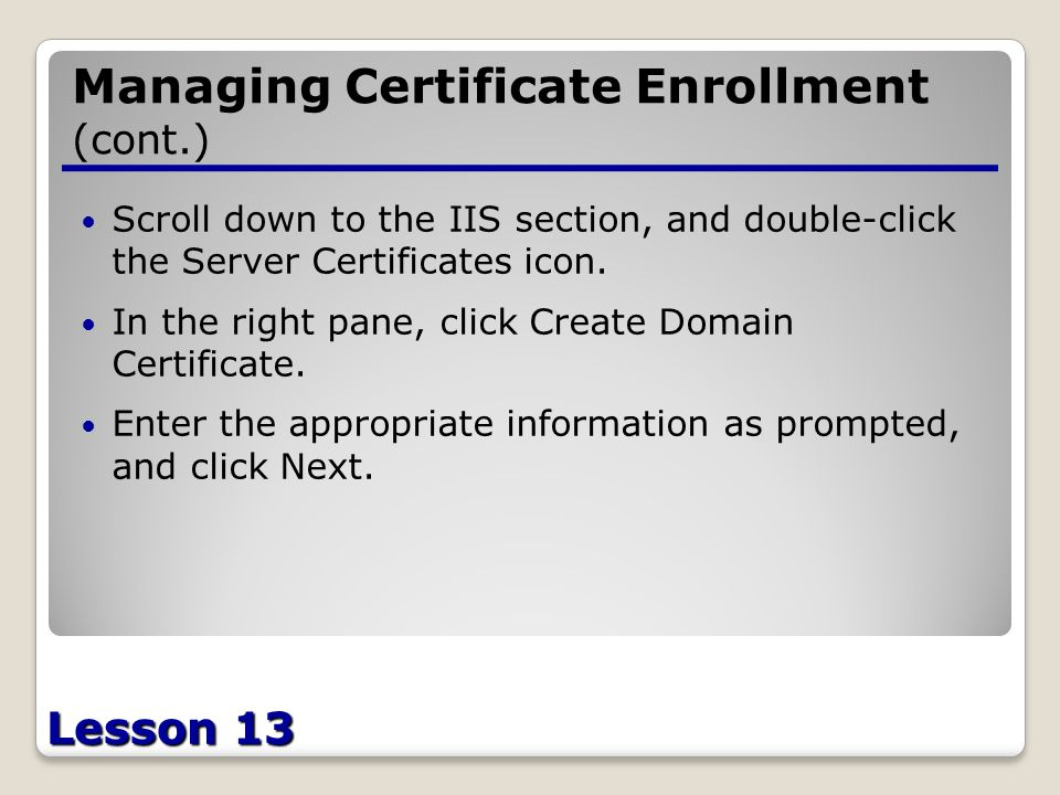Lesson 13 Managing Certificate Enrollment (cont.) Scroll down to the IIS section, and double-click the Server Certificates icon.