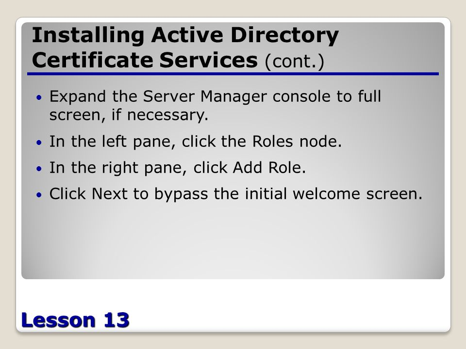 Lesson 13 Installing Active Directory Certificate Services (cont.) Expand the Server Manager console to full screen, if necessary.