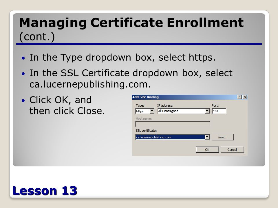 Lesson 13 Managing Certificate Enrollment (cont.) In the Type dropdown box, select https.
