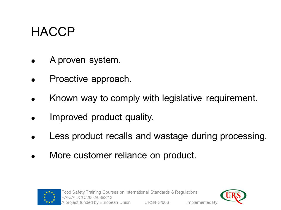 HACCP A proven system. Proactive approach. Known way to comply with legislative requirement.