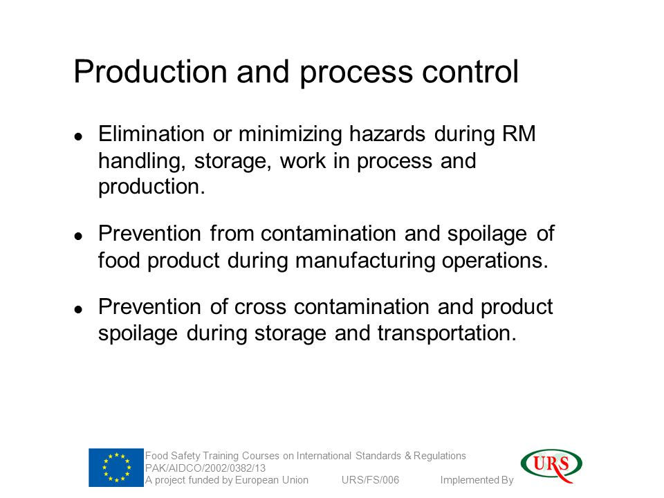 Production and process control Elimination or minimizing hazards during RM handling, storage, work in process and production.