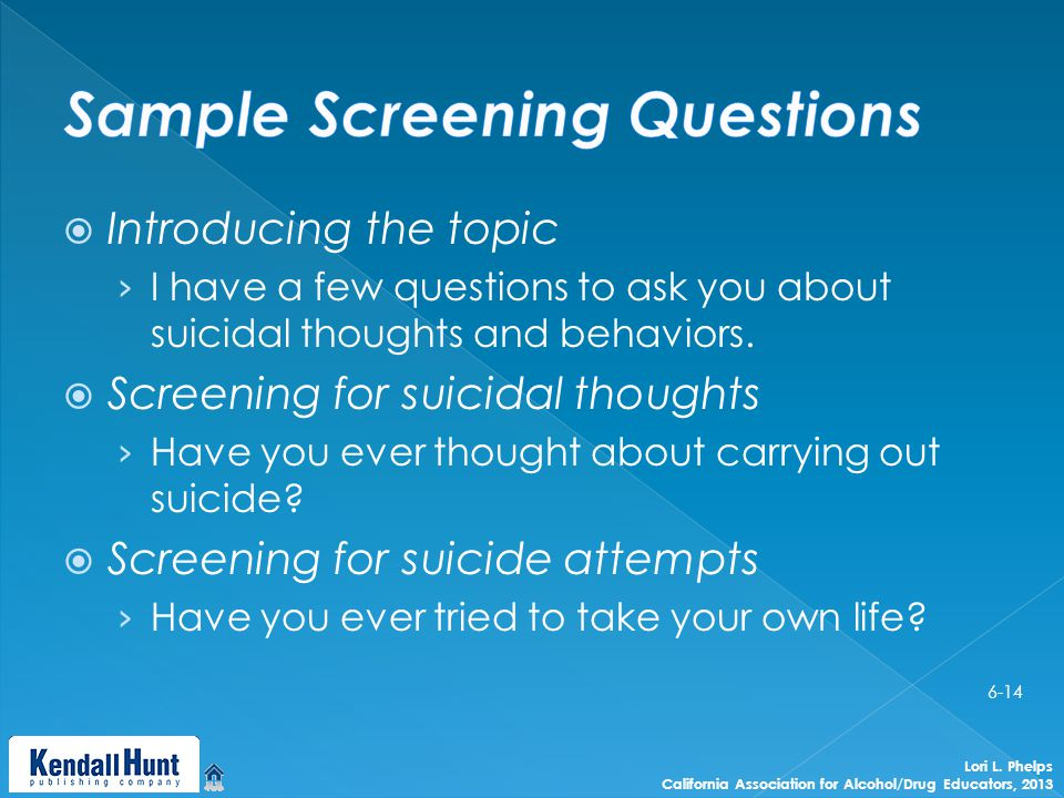  Introducing the topic › I have a few questions to ask you about suicidal thoughts and behaviors.