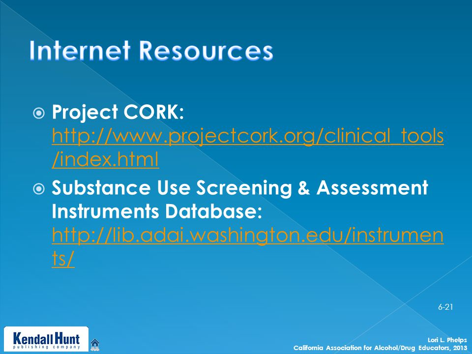  Project CORK:   /index.html   /index.html  Substance Use Screening & Assessment Instruments Database:   ts/   ts/ Lori L.