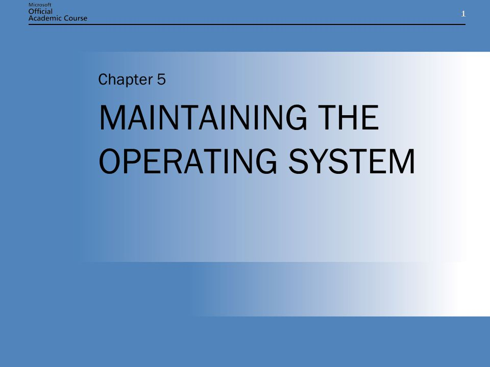 11 MAINTAINING THE OPERATING SYSTEM Chapter 5