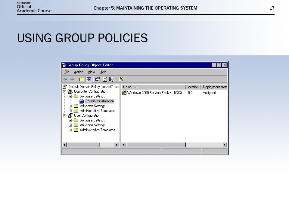 Chapter 5: MAINTAINING THE OPERATING SYSTEM17 USING GROUP POLICIES