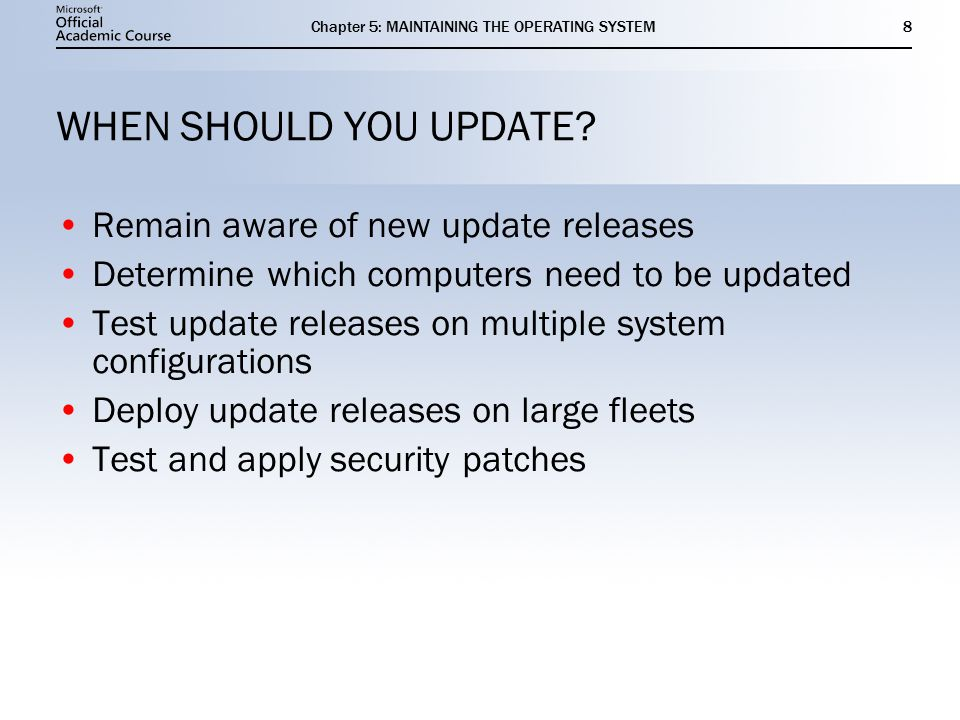 Chapter 5: MAINTAINING THE OPERATING SYSTEM8 WHEN SHOULD YOU UPDATE.