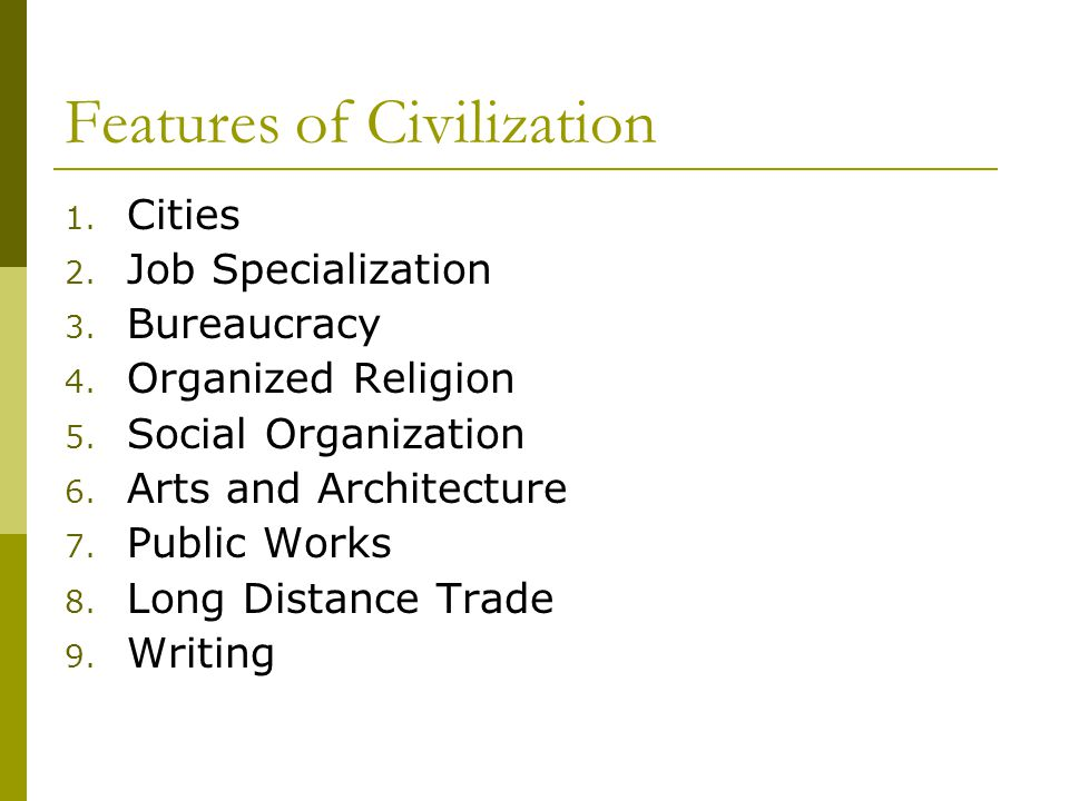Features of Civilization [Civilization] is roughly anything we do ...