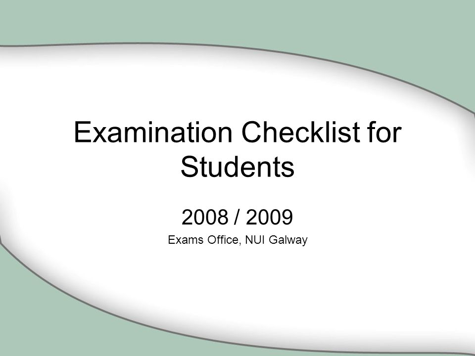 Examination Checklist for Students 2008 / 2009 Exams Office, NUI Galway