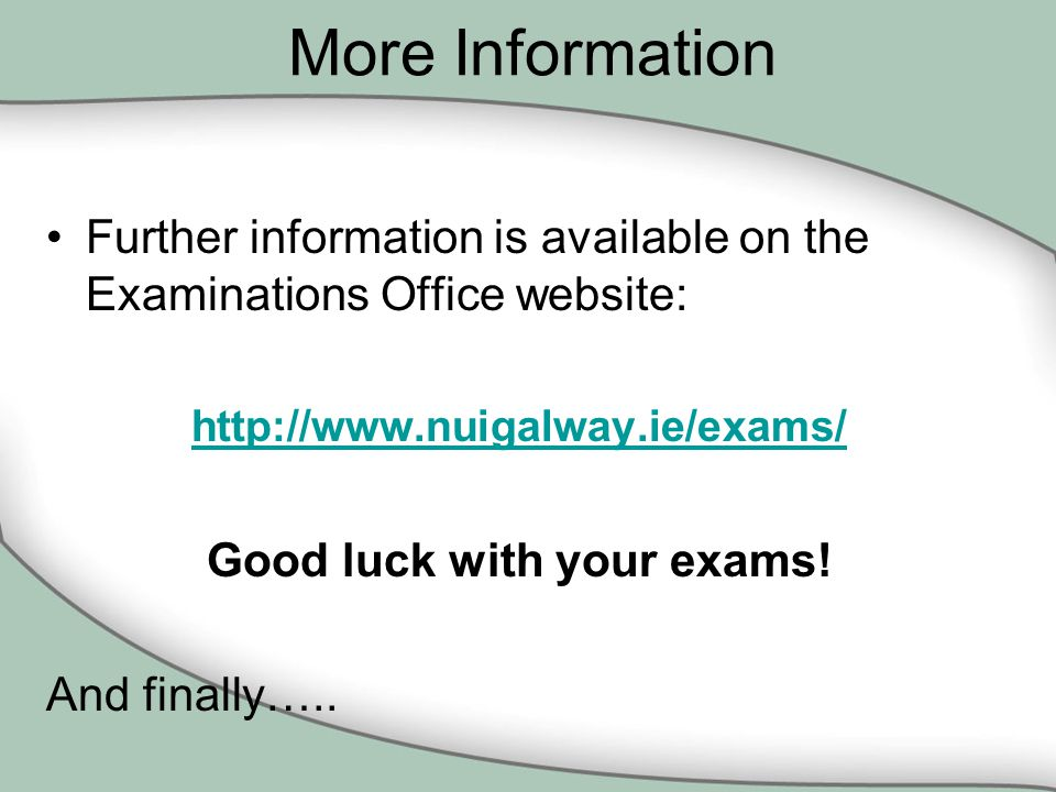 More Information Further information is available on the Examinations Office website:   Good luck with your exams.