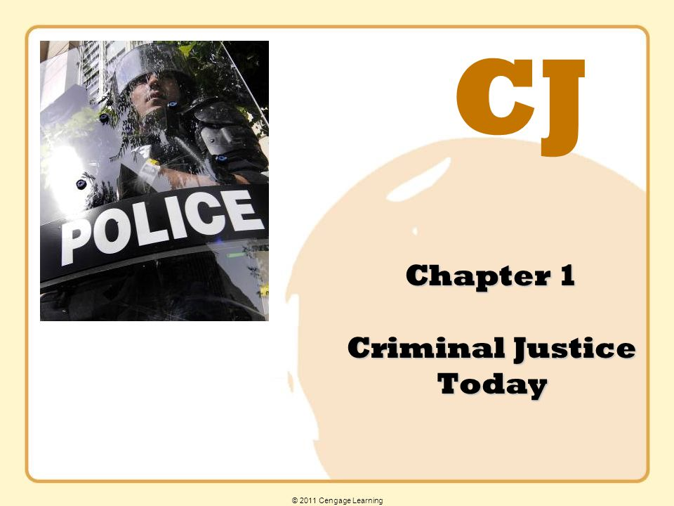CJ © 2011 Cengage Learning Chapter 1 Criminal Justice Today