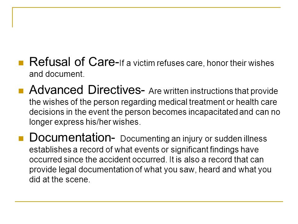 Refusal of Care- If a victim refuses care, honor their wishes and document.